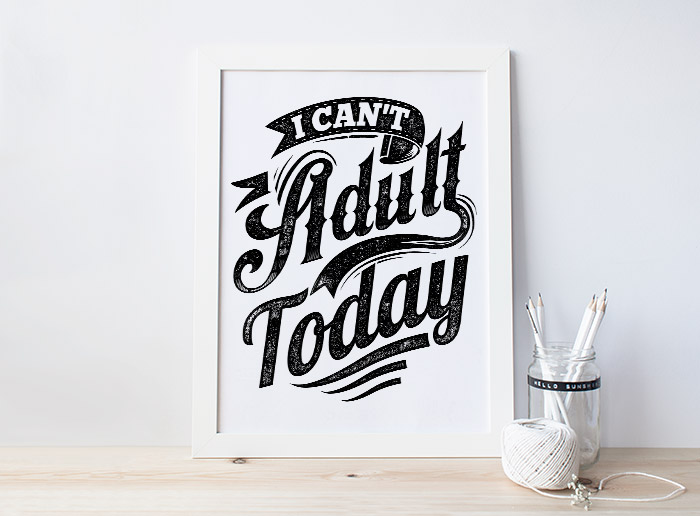 I Can't Adult Today print